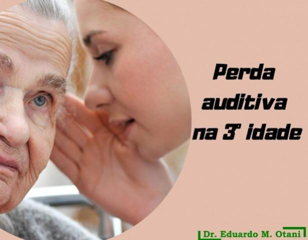 Perda Auditiva na 3ª Idade -  Dr. Eduardo M. Otani